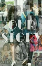 OUR STORY (COMPLETED) by Marinatasya