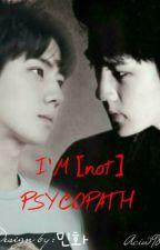 I'M [not] PSYCHOPATH by aciw98