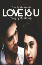 LOVE IS U (MANAN SS)  by mehaklovely