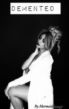 Demented  (Dinah/you) by MermaidRose97