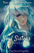 Soul Sisters~Sisters Love[FIRST BOOK-COMPLETED] by SweetAngel126