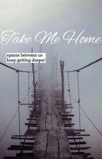 Take Me Home by nerdygirrafe