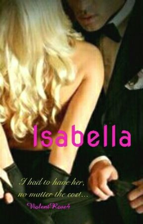 Isabella (Completed) #1 In Seduction #1 Control Freak #1Conquest #1 Heartbreak by ViolentRose4