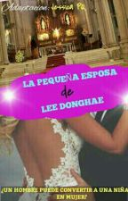 La Pequeña Esposa De Lee Donghae (ADAPTACIÓN)  by jessica_sihae