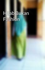 Hijab Bukan Fashion by Aqilafania