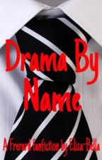 Drama By Name by Eliza-Bella-xx