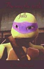 The way the turtle falls (TMNT fan fic) by FullMetalNinja75