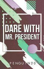 Dare with Mr. President (Short Story) by Penguin20