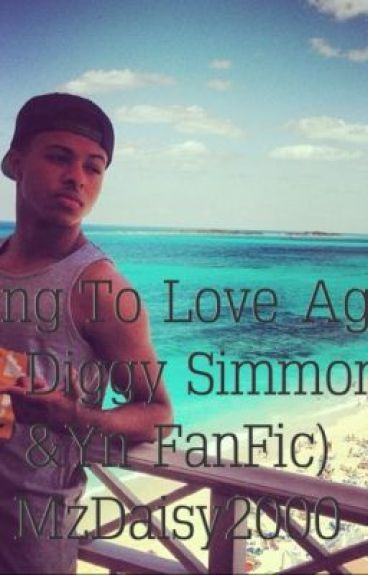Trying To Love Again (A Diggy Simmons And Yn Fanfic)