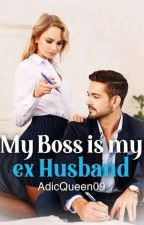 My Boss Is My Ex Husband (COMPLETE) by AdicQueen09