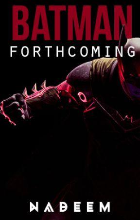 BATMAN : Forthcoming by loveyounadeem