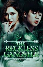 The Reckless Gangster(COMPLETED) by AeeyJeey