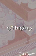D.T Imagines 2 by Exo-Baby