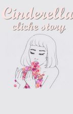Cinderella Cliche Story by pernah-bahagia