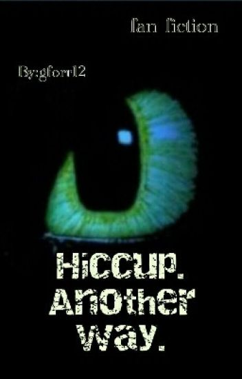 Hiccup, Another Way: A How To Train Your Dragon Fanfiction