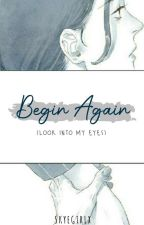 Begin Again (Look Into My Eyes)  by skyegirlx