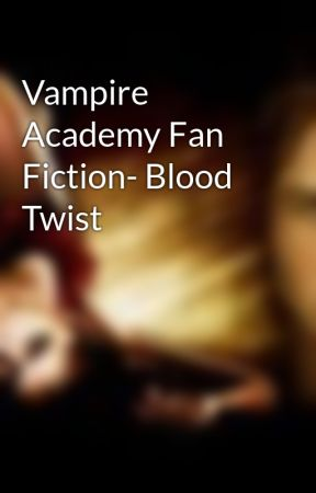 Vampire Academy Fan Fiction- Blood Twist by samiegirl16