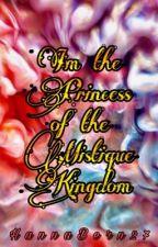 I'm the Princess of the Mistique Kingdom  by HannaBern27