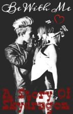 Be With Me (A Story Of SKYDRAGON) by Buse-CL