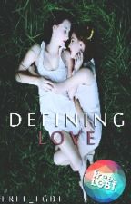 Defining Love (GirlxGirl) (P.T) by Free_LGBT