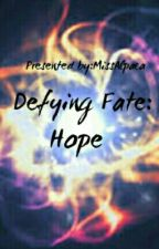Defying Fate: Hope  by MissAlpaca