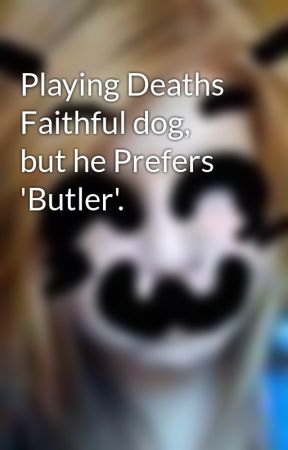 Playing Deaths Faithful dog, but he Prefers 'Butler'. by MusicSavesUs