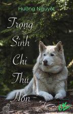 Trọng Sinh Chi Thú Hồn (Hoàn) by ngotieuhac