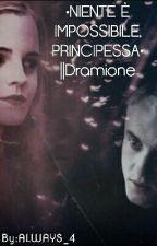 •NIENTE È IMPOSSIBILE, PRINCIPESSA•   ||Dramione by ALWAYS_4
