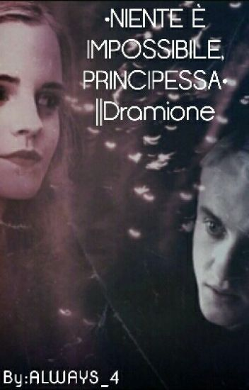 •NIENTE È IMPOSSIBILE, PRINCIPESSA•   ||Dramione [COMPLETATA]