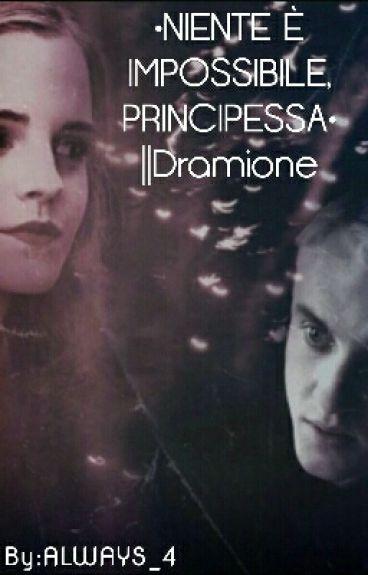 •NIENTE È IMPOSSIBILE, PRINCIPESSA•   ||Dramione