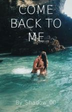 Come Back To Me ✔ by _Shadow_00