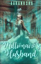 Millionaire's Husband (Completed ✔) by aakanksha16