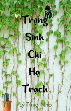 Trọng Sinh Chi Hạ Trạch (Hoàn) by ngotieuhac