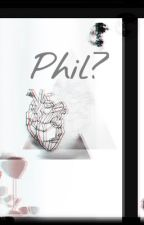 Phil? by iamheretobeawkward