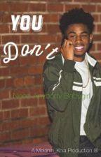 You Don't  Dillyn Troy   by Melanin_Khia