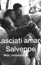 Lasciati amare || Salveppe  (Completa) by Miss_Cinquegrana