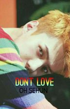 Don't Love ━ OH SEHUN ━ SHORTFIC by ladybyunluck