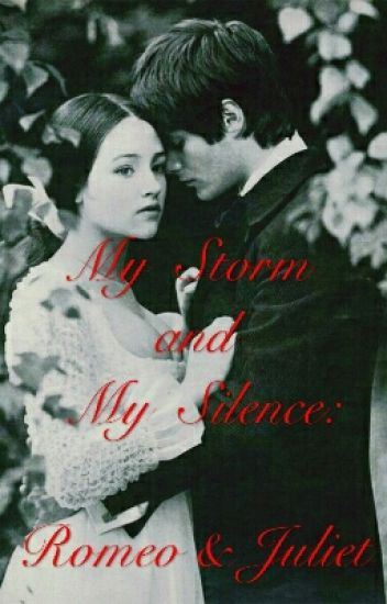 My Storm and My Silence: Romeo & Juliet #2