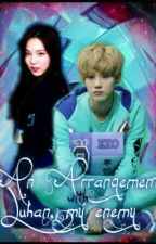 An arrangement with Luhan my Enemy(EXO fanfic) by ReynCruzklover