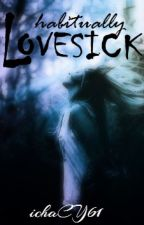 HABITUALLY LOVESICK by ichacy61