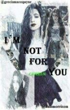 I'm Not For You (Camren) by SarahiSanchez907