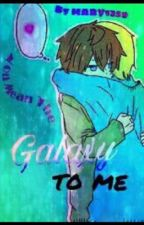*You mean the Galaxy to me*{ A Gaurance fanfiction} by MARY1359