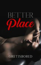 Better Place (Completed) by Gretisbored