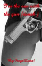I'm the one with the gun (dansk ) by FreyaLuna1