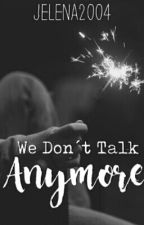 We Don't Talk Anymore by jelena2004