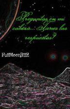 Preguntas en mi cabeza... Tienes las respuestas? by FullMoon3112