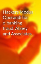 Hackers Modus Operandi for e-banking fraud, Abney and Associates by aytonorla00
