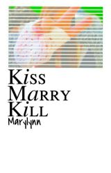 Kiss Marry Kill by lovelyhumanbeing