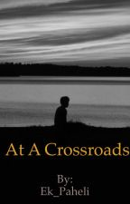 At A Crossroads by Ek_Paheli