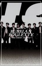 russian roulette → red velvet by -kaizar
